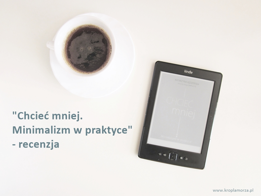 0a_Chcieć mniej. Minimalizm w praktyce- Katarzyna Kędrzerska- Simplicite -recenzja -tytuł