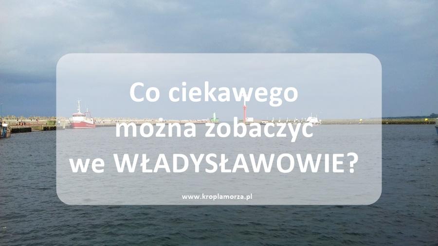 co ciekawego można zobaczyć we Władysławowie